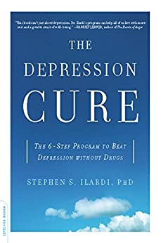 The Depression Cure: The 6-Step Program to Beat Depression without Drugs by [Stephen S. Ilardi]