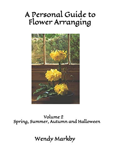 Compare Textbook Prices for A Personal Guide to Flower Arranging: Volume 2 Spring and Summer  ISBN 9798720827205 by Markby, Wendy