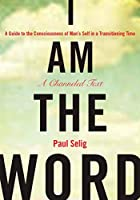 I Am the Word: A Guide to the Consciousness of Man's Self in a Transitioning Time (Mastery Trilogy/Paul Selig Series)