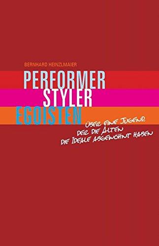 Performer, Styler, Egoisten: Über eine Jugend, der die Alten die Ideale abgewöhnt haben