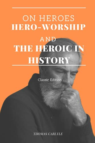 ON HEROES, HERO-WORSHIP AND THE HEROIC IN HISTORY: Annotated