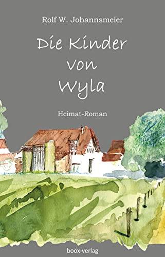 Die Kinder von Wyla: Ein Heimat-Roman in 44 Geschichten