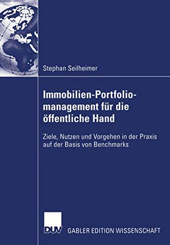 Immobilien-Portfoliomanagement für die öffentliche Hand: Ziele, Nutzen und Vorgehen in der Praxis auf der Basis von Benchmarks