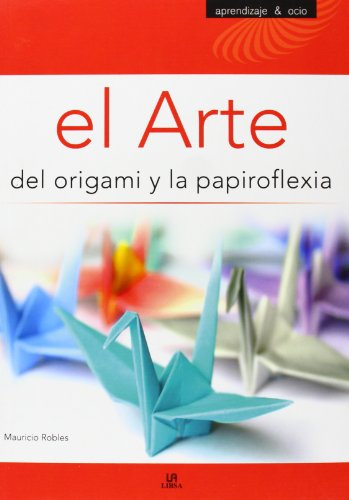 El Arte del Origami y la Papiroflexia (Aprendizaje y Ocio)