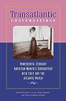 Transatlantic Conversations: Nineteenth-Century American Women's Encounters With Italy and the Atlantic World (Becoming Modern: New Nineteenth-Century Studies)