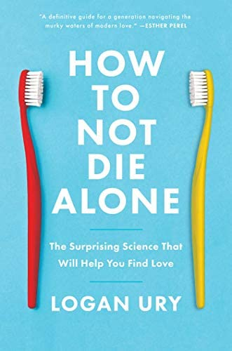 How to Not Die Alone The Surprising Science That Will Help You Find Love product image