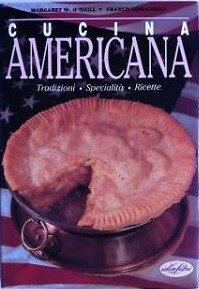 Cucina americana. Tradizioni, specialità, ricette. Ediz. illustrata