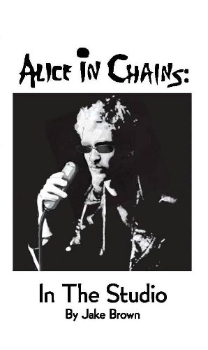 Alice in Chains: in the Studio (English Edition)