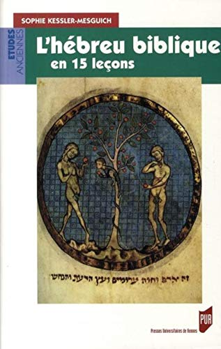 L'hébreu biblique en 15 leçons : Grammaire fondamentale Exercices corrigés Textes bibliques commentés Lexique hébreu-français