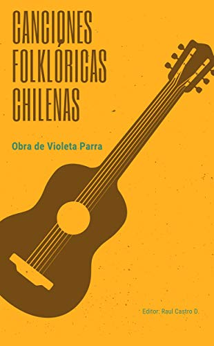 Canciones folklóricas chilenas: Obra de Violeta Parra