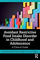 Avoidant Restrictive Food Intake Disorder in Childhood and Adolescence: A Clinical Guide
