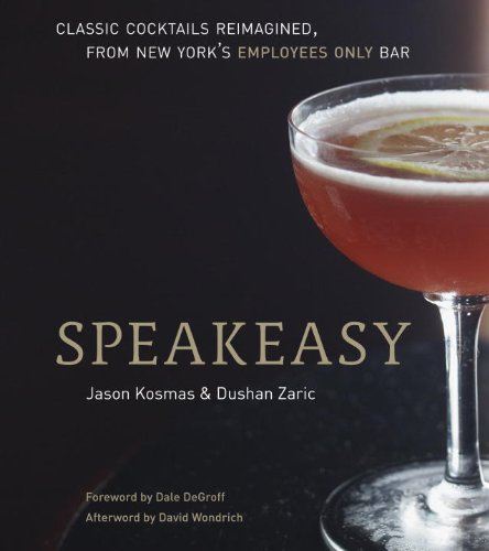 Speakeasy: The Employees Only Guide to Classic Cocktails Reimagined |