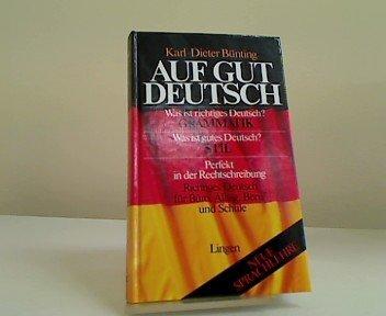 Auf gut deutsch : was ist richtiges Dt.? Grammatik ; was ist gutes Dt.? Stil ; perfekt in d. Rechtschreibung ; richtiges Dt. für Büro, Alltag, Beruf u. Schule.