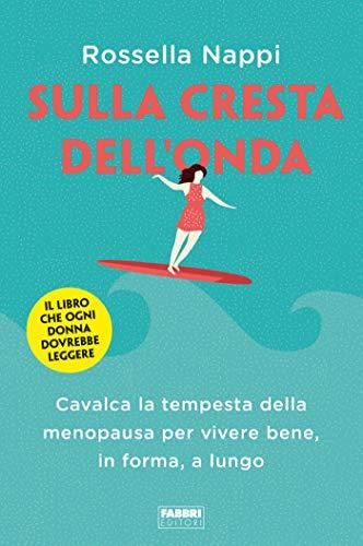 Sulla cresta dell'onda: Cavalca la tempesta della menopausa per vivere bene, in forma, a lungo (Italian Edition)