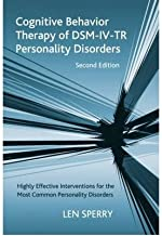 [(Cognitive Behavior Therapy of DSM-IV-TR Personality Disorders: Highly Effective Interventions for the Most Common Personality Disorders)] [Author: Len Sperry] published on (October, 2006)