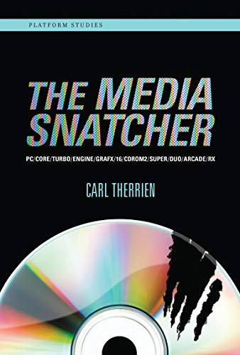 The Media Snatcher: PC/CORE/TURBO/ENGINE/GRAFX/16/CDROM2/SUPER/DUO/ARCADE/RX (Platform Studies)