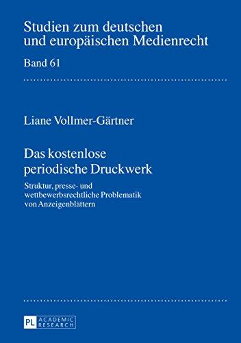 Das kostenlose periodische Druckwerk: Struktur, presse- und wettbewerbsrechtliche Problematik von Anzeigenblättern (Studien zum deutschen und europäischen Medienrecht 61)