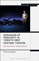 Ecologies of Precarity in Twenty-First Century Theatre: Politics, Affect, Responsibility (Methuen Drama Engage)