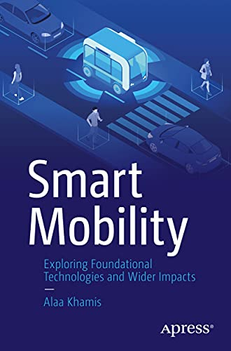 Smart Mobility: Exploring Foundational Technologies and Wider Impacts (English Edition)