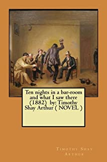 Ten nights in a bar-room and what I saw there (1882) by: Timothy Shay Arthur ( NOVEL )