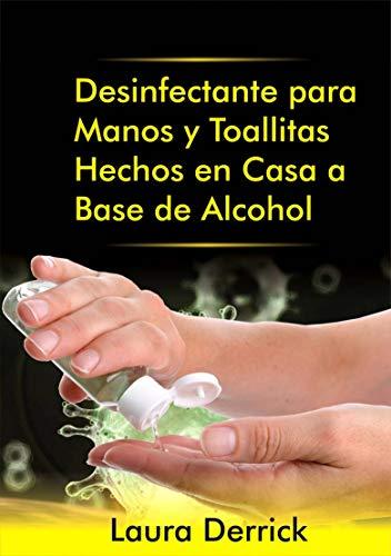 Desinfectante para Manos y Toallitas Hechos en Casa a Base de Alcohol: Guia Paso-a-Paso para Hacer Desinfectante para Manos y Toallitas para Superficies