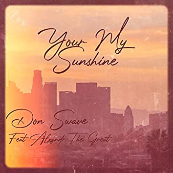 Your My Sunshine (feat. Alxzndr the Great)