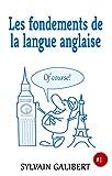 Les fondements de la langue anglaise: Apprendre l'anglais sans difficulté (L'anglais facile t. 1)