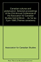 Canadian cultures and globalization: Selected proceedings of the 23rd Annual Conference of the Association for Canadian Studies, held at Brock ... 1996 (Canadian issues = Thèmes canadiens)