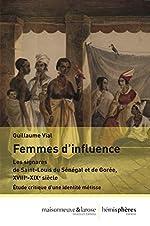 Les signares, femmes d'influence au Sénégal - Saint-Louis et Gorée, XVIIIe-XIXe siècle de Guillaume Vial