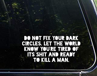 Maak je donkere kringen niet vast, laat de wereld weten dat je er moe van bent en klaar voor bent om een man te doden (8-1/2