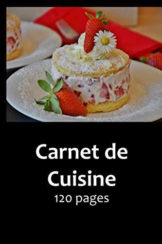 Carnet de Cuisine: 120 page - carnet de cuisine à compléter - carnet de cuisine à remplir - idéal pour cuisinier amateur -4- idéal pour chef ... cuisinier carnet - chef cuisinier Cahier
