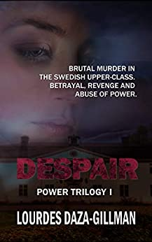 [Lourdes Daza-Gillman, Amanda Fletcher]のDespair: A brutal murder in the Swedish upper class. Betrayal, revenge and abuse of power. (Power Trilogy Book 1) (English Edition)