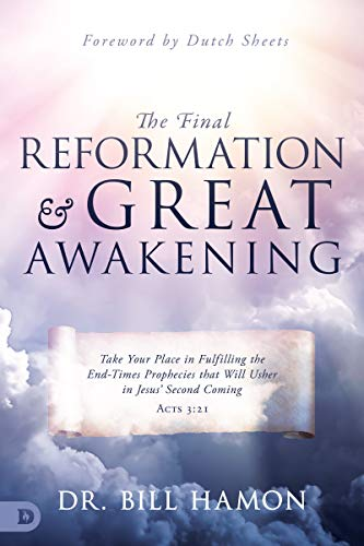 The Final Reformation and Great Awakening: Take Your Place in Fulfilling the End-Times Prophecies that Will Usher in Jesus' Second Coming
