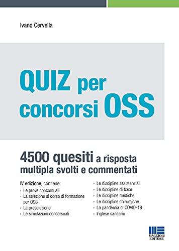 Quiz per concorsi OSS 4500 Quesiti a risposta multipla svolti e commentati. Aggiornato con le normative Covid-19