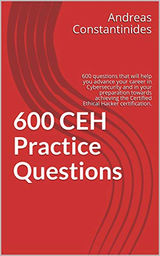 600 CEH Practice Questions: 600 questions that will help you advance your career in Cybersecurity and in your preparation towards achieving the Certified ... Hacker certification. (English Edition)