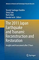 The 2011 Japan Earthquake and Tsunami: Reconstruction and Restoration: Insights and Assessment after 5 Years (Advances in Natural and Technological Hazards Research, 47)
