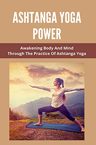 Ashtanga Yoga Power: Awakening Body And Mind Through The Practice Of Ashtanga Yoga: Ashtanga Yoga Sequence For Beginners (English Edition)