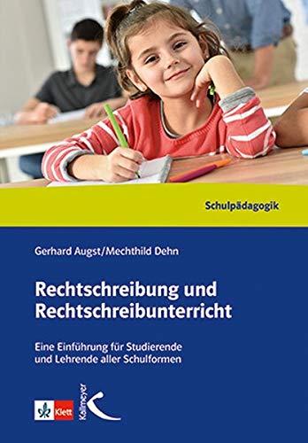 Rechtschreibung und Rechtschreibunterricht: Eine Einführung für Studierende und Lehrer aller Schulformen: Können - Lehren - Lernen. Eine Einführung für Studierende und Lehrende aller Schulformen