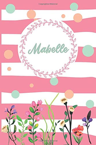 Mabelle: Personalized Name Journal, Writing Notebook For Girls and women named Mabelle, Perfect gift idea for women and girls, floral design, 120 pages, 6 x 9 in, Matte Cover.