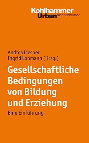 Gesellschaftliche Bedingungen von Bildung und Erziehung: Eine Einführung (Urban-Taschenbücher, Band 638)