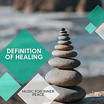 Definition Of Healing - Music For Inner Peace