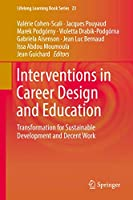 Interventions in Career Design and Education: Transformation for Sustainable Development and Decent Work (Lifelong Learning Book Series (23))
