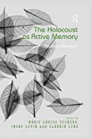 The Holocaust as Active Memory: The Past in the Present