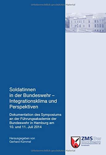 Soldatinnen in der Bundeswehr - Integrationsklima und Perspektiven: Dokumentation des Symposiums an der Führungsakademie der Bundeswehr in Hamburg am ... und Sozialwissenschaften der Bundeswehr)