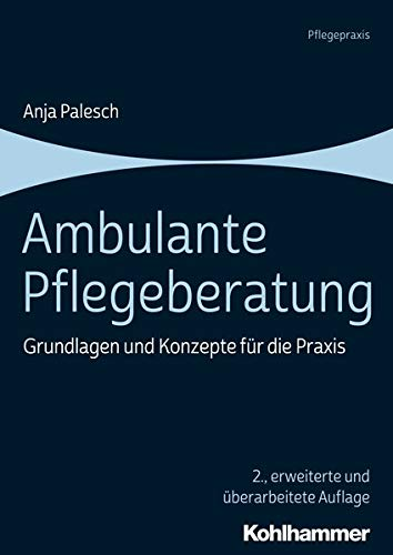 Ambulante Pflegeberatung: Grundlagen und Konzepte für die Praxis
