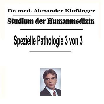 Studium der Humanmedizin - Spezielle Pathologie, Vol. 3