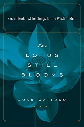 The Lotus Still Blooms: Sacred Buddhist Teachings for the Western Mind