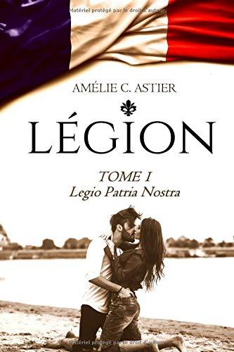 Légion, Tome 1 : Legio Patria Nostra (French Edition)