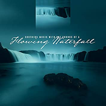 Soothing Music with the Sounds of a Flowing Waterfall. Relaxation, Rest, Pleasant Free Time