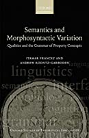 Semantics and Morphosyntactic Variation: Qualities and the Grammar of Property Concepts (Oxford Studies in Theoretical Linguistics)